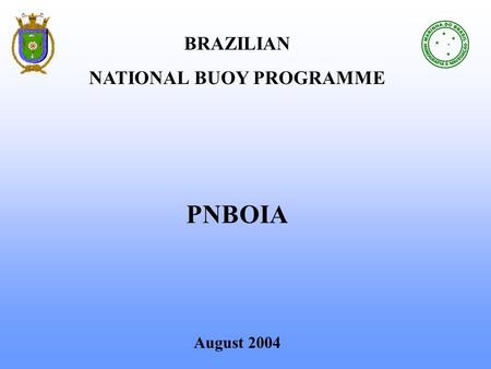 BRAZILIAN NATIONAL BUOY PROGRAMME PNBOIA August 2004.