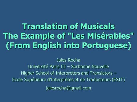 Translation of Musicals The Example of Les Misérables (From English into Portuguese) Jales Rocha Université Paris III – Sorbonne Nouvelle Higher School.
