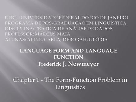 LANGUAGE FORM AND LANGUAGE FUNCTION Frederick J. Newmeyer Chapter 1 - The Form-Function Problem in Linguistics.