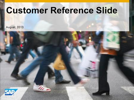 Customer Reference Slide August, 2013. ©2013 SAP AG or an SAP affiliate company. All rights reserved.2 Customer Reference Slide  One-page snapshot of.