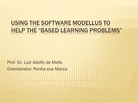 "USING THE SOFTWARE MODELLUS TO HELP THE ""BASED LEARNING PROBLEMS"""