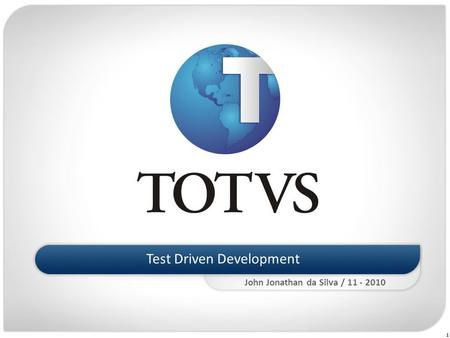 1 Test Driven Development John Jonathan da Silva / 11 - 2010.