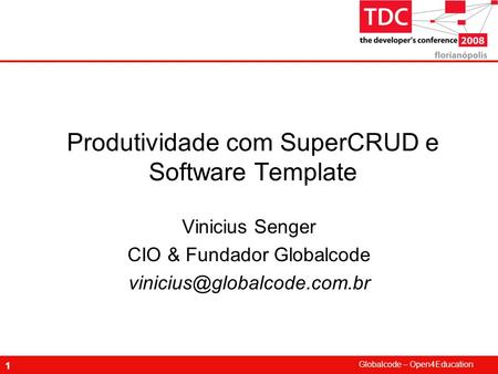 Globalcode – Open4Education 1 Produtividade com SuperCRUD e Software Template Vinicius Senger CIO & Fundador Globalcode