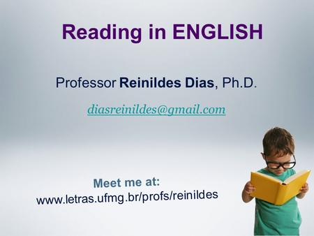 Meet me at:  Professor Reinildes Dias, Ph.D. Reading in ENGLISH.
