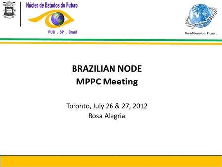 BRAZILIAN NODE MPPC Meeting Toronto, July 26 & 27, 2012 Rosa Alegria.