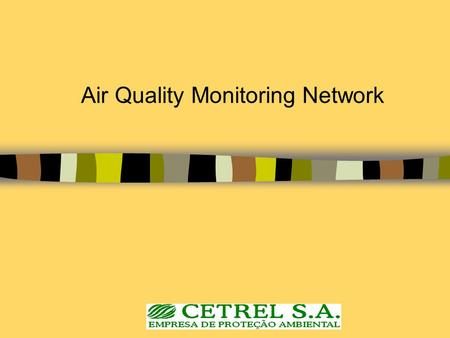 Air Quality Monitoring Network. 2 General info.  The network has been operating for eight years. It was officially inaugurated on May 31, 1994.  The.