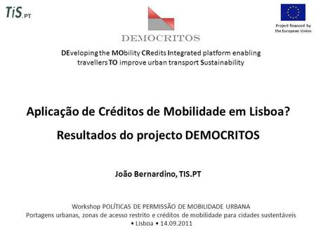DEMOCRITOS DEveloping the MObility CRedits Integrated platform enabling travellers TO improve urban transport Sustainability Aplicação de Créditos de Mobilidade.