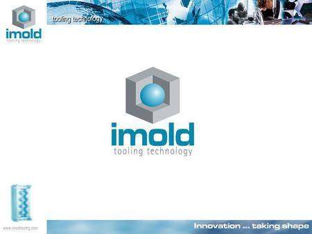 Www.imoldtooling.com. Our Mission: To build the world's best, high value moulds through the integration of technically superior engineering, manufacturing.
