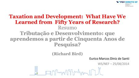Taxation and Development: What Have We Learned from Fifty Years of Research? Resumo Tributação e Desenvolvimento: que aprendemos a partir de Cinquenta.