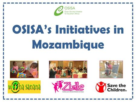 OSISA's Initiatives in Mozambique. 1. What problem(s) does the initiative seek to address? Wona SananaZizileSave the Children - Fraco acesso a serviços.