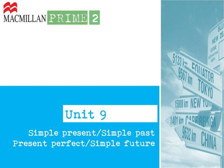 Unit 9 Simple present/Simple past Present perfect/Simple future.