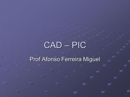 CAD – PIC Prof Afonso Ferreira Miguel. CAD – Conversor Analógico-Digital Resolution The resolution of the converter indicates the number of discrete values.