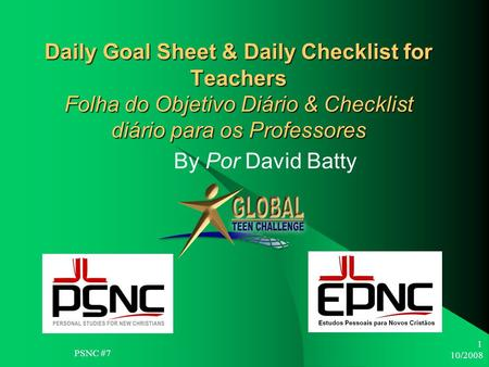 10/2008 1 Daily Goal Sheet & Daily Checklist for Teachers Folha do Objetivo Diário & Checklist diário para os Professores By Por David Batty PSNC #7.