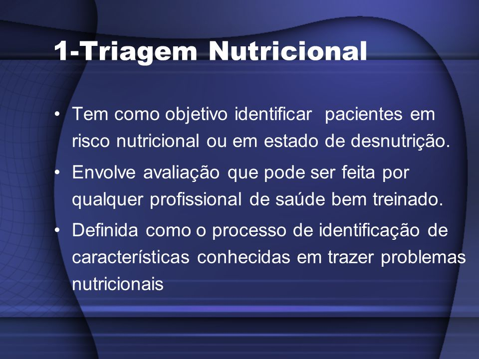 Triagem Nutricional Deve ser rápida e eficiente Deve ser repetida durante o curso da hospitalização (Risco nutricional aumenta em pacientes hospitalizados por 2 semanas) Define a conduta nutricional