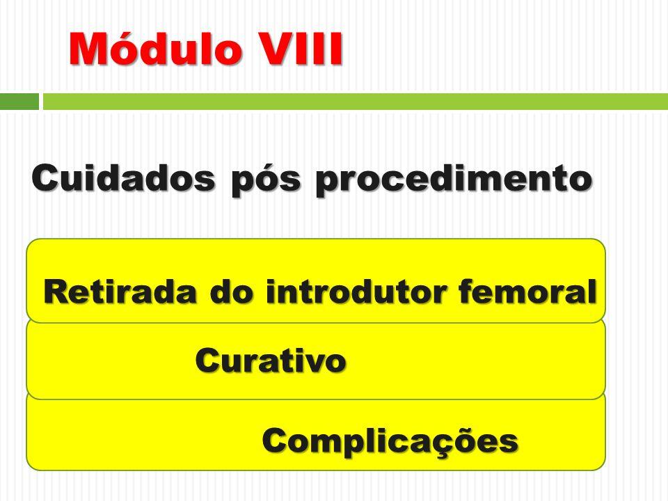 Módulo VIII Cuidados pós procedimento Retirada do introdutor femoral