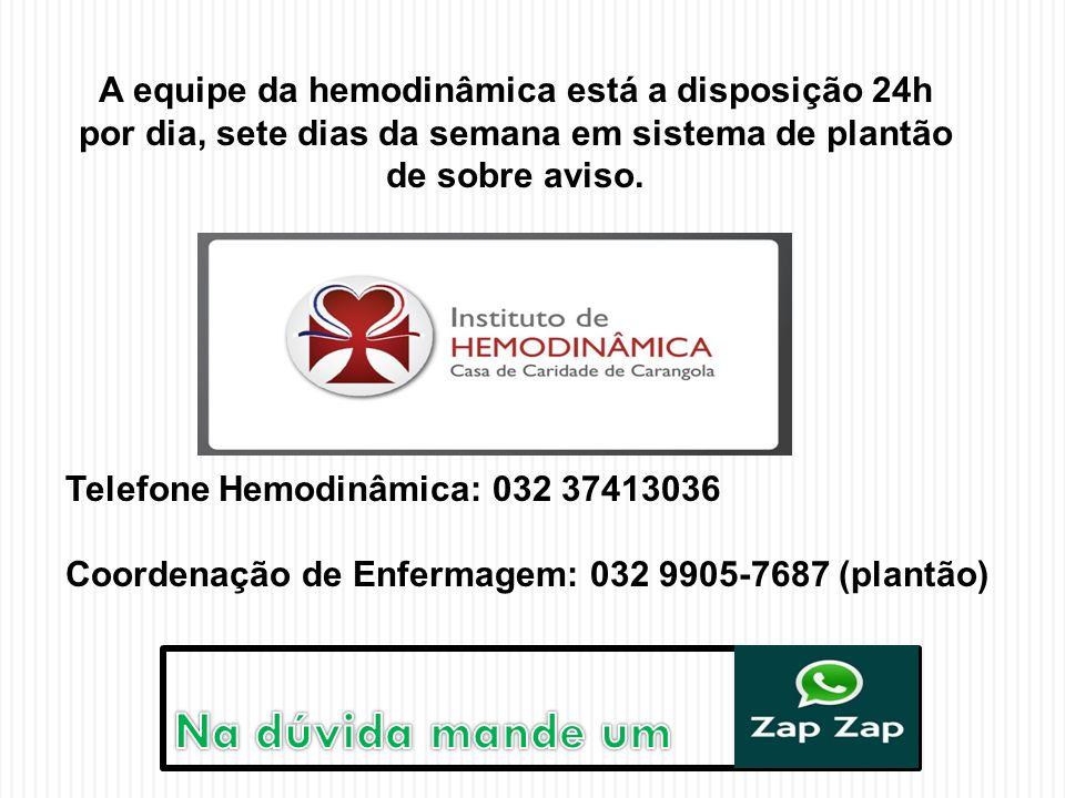 A equipe da hemodinâmica está a disposição 24h por dia, sete dias da semana em sistema de plantão de sobre aviso.