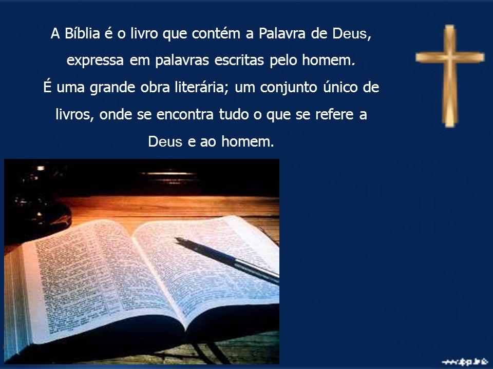 A Bíblia é o livro que contém a Palavra de Deus, expressa em palavras escritas pelo homem.