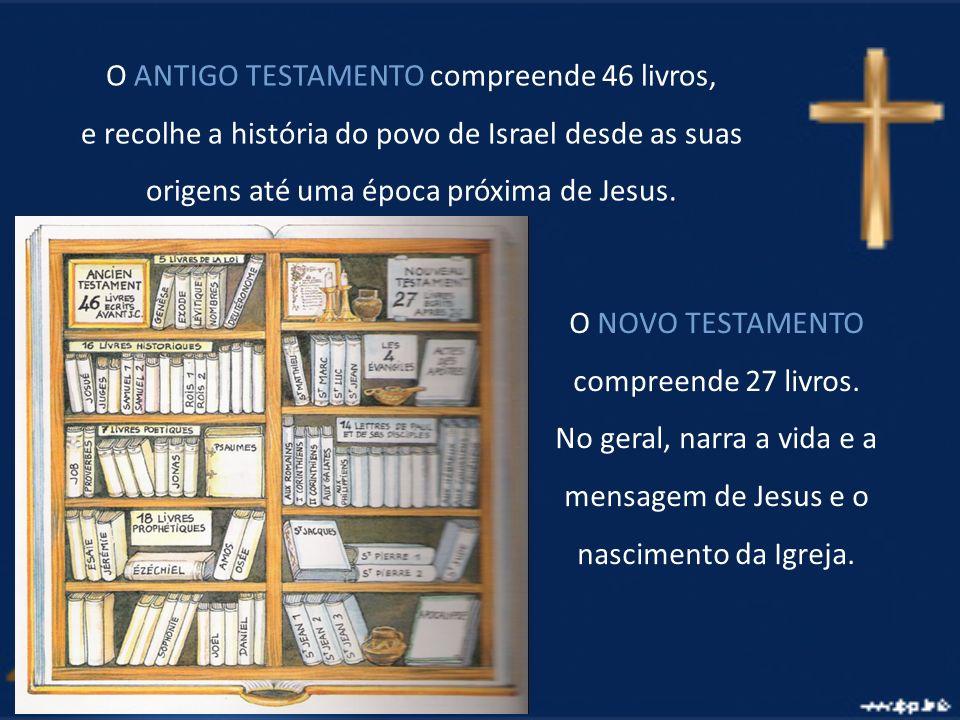 O ANTIGO TESTAMENTO compreende 46 livros,