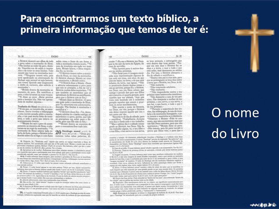 Para encontrarmos um texto bíblico, a primeira informação que temos de ter é: