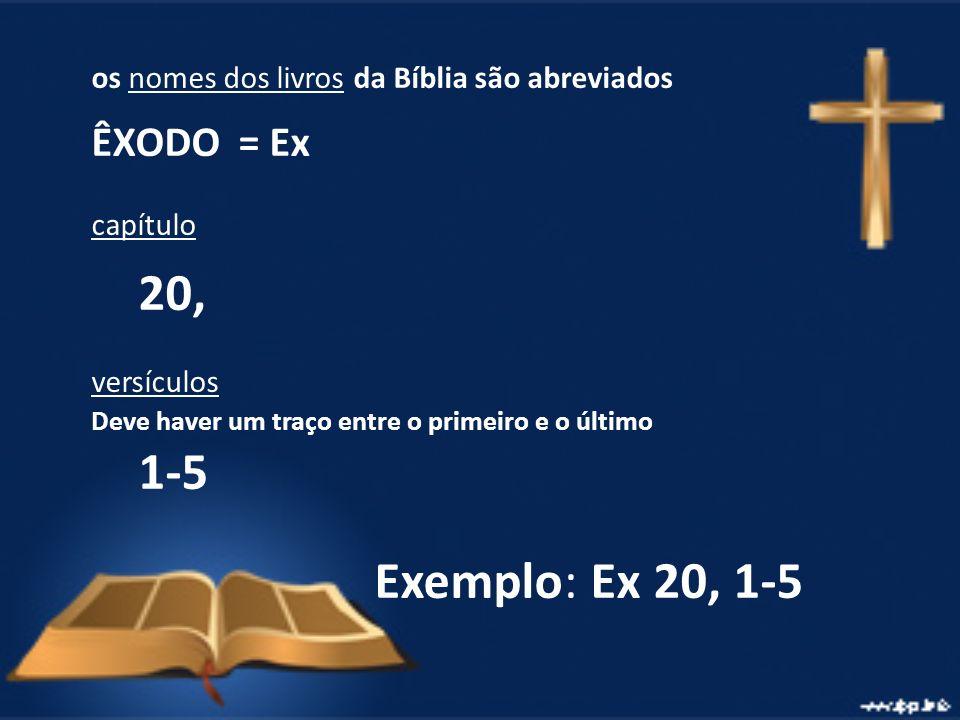 Exemplo: Ex 20, 1-5 os nomes dos livros da Bíblia são abreviados