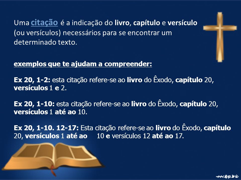 Uma citação é a indicação do livro, capítulo e versículo (ou versículos) necessários para se encontrar um determinado texto.