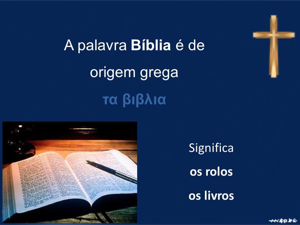 A palavra Bíblia é de origem grega τα βιβλια Significa os rolos