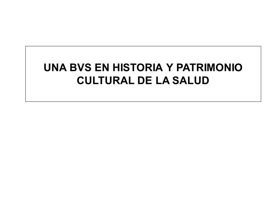 UNA BVS EN HISTORIA Y PATRIMONIO CULTURAL DE LA SALUD