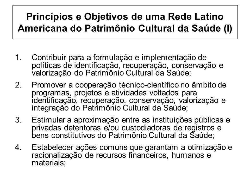 Princípios e Objetivos de uma Rede Latino Americana do Patrimônio Cultural da Saúde (I)