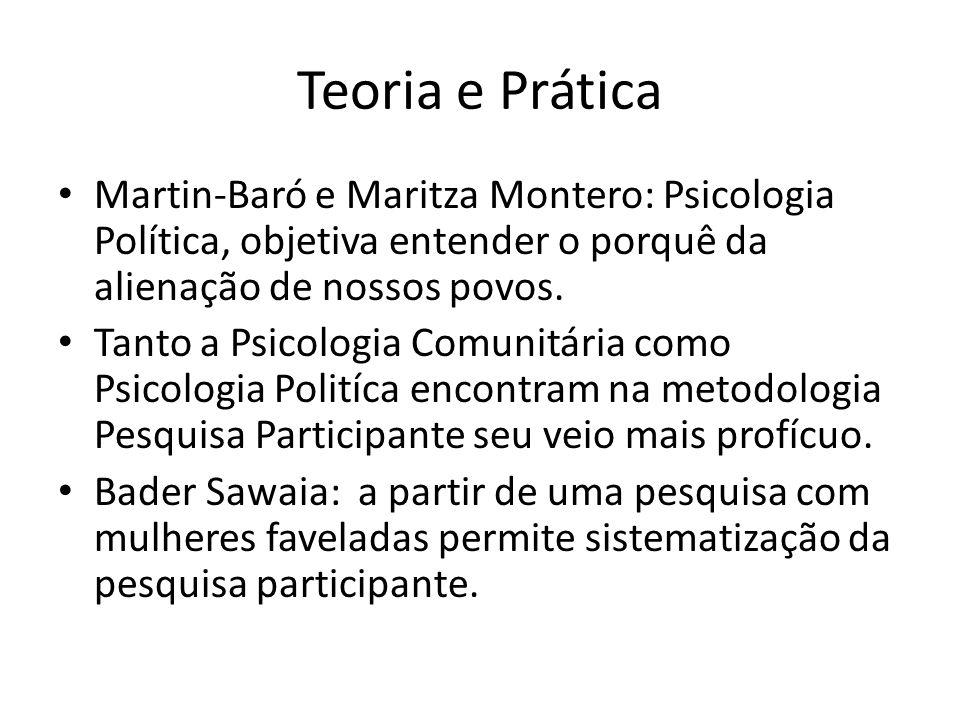 Teoria e Prática Martin-Baró e Maritza Montero: Psicologia Política, objetiva entender o porquê da alienação de nossos povos.