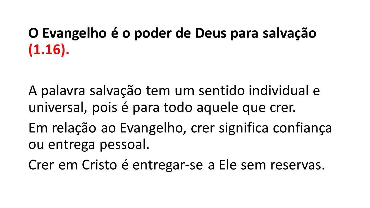 O Evangelho é o poder de Deus para salvação (1. 16)