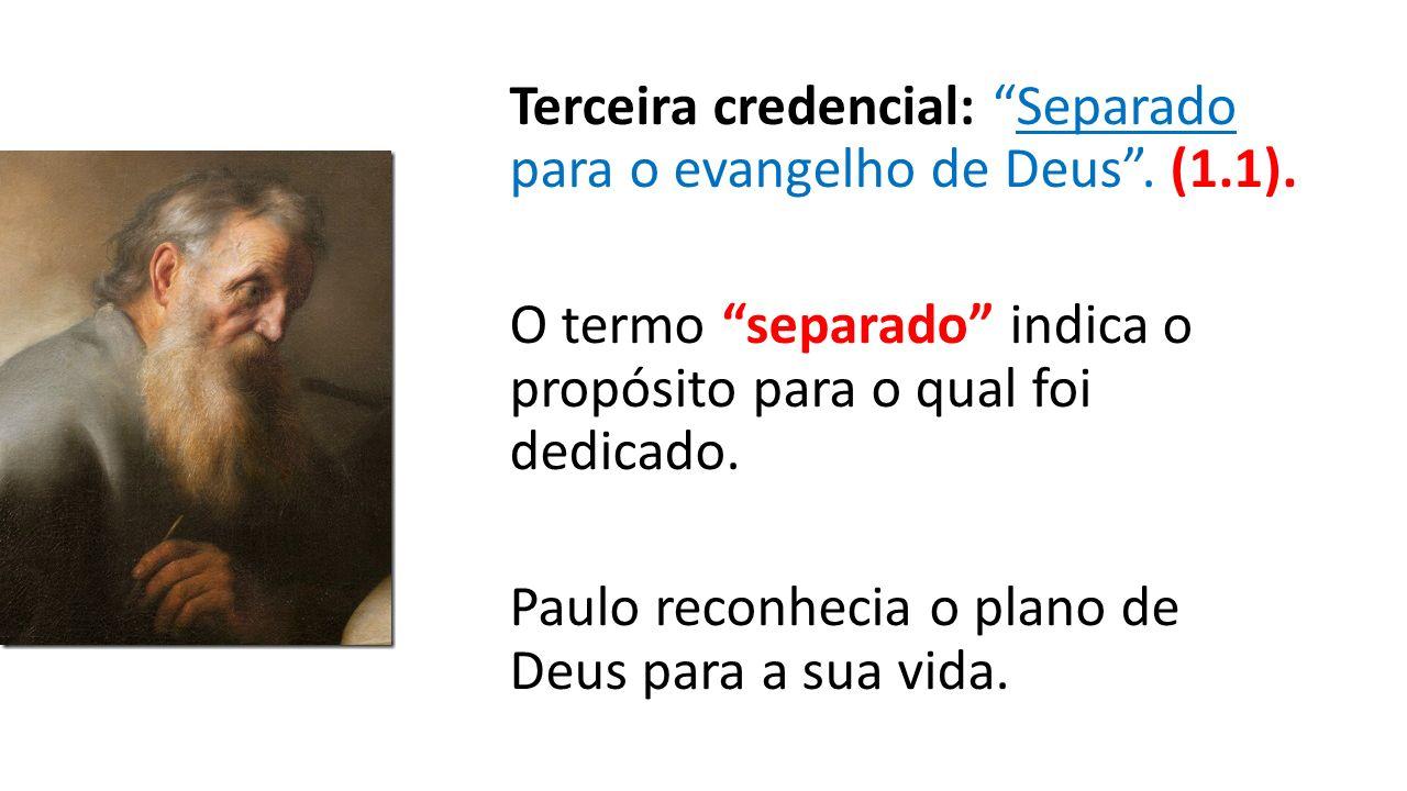 Terceira credencial: Separado para o evangelho de Deus . (1. 1)