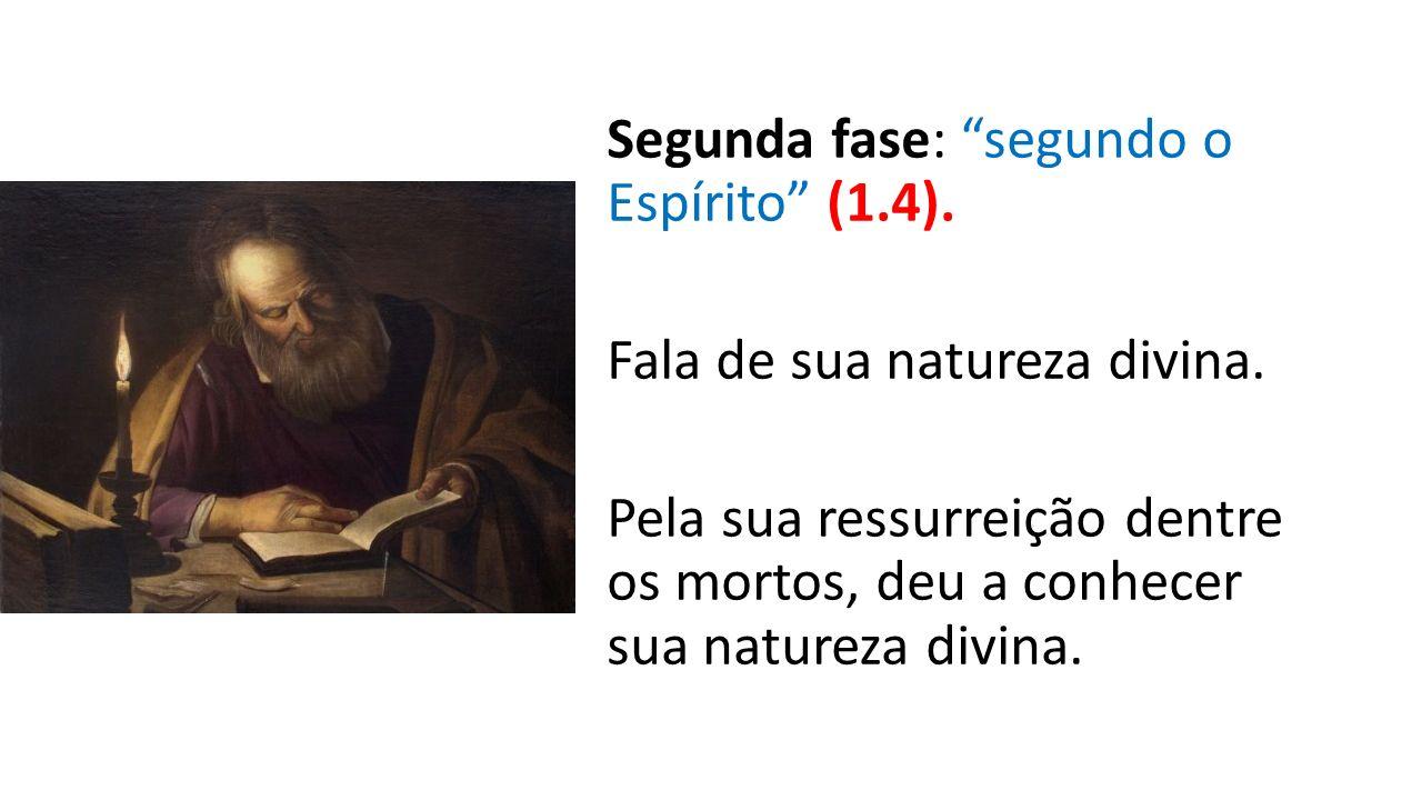 Segunda fase: segundo o Espírito (1. 4). Fala de sua natureza divina