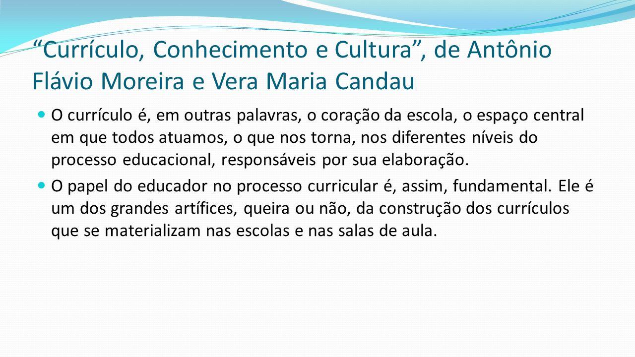 Currículo, Conhecimento e Cultura , de Antônio Flávio Moreira e Vera Maria Candau