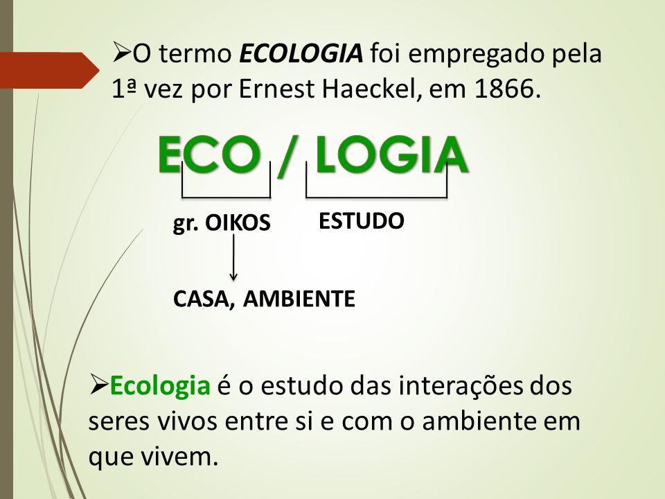 O termo ECOLOGIA foi empregado pela 1ª vez por Ernest Haeckel, em 1866.