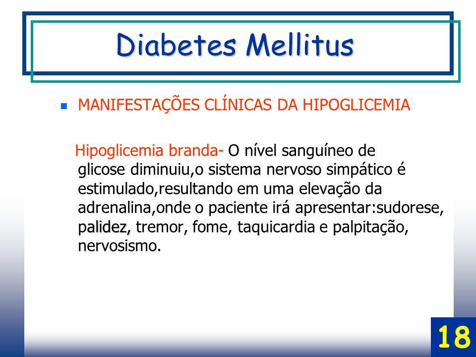 Diabetes Mellitus 18 MANIFESTAÇÕES CLÍNICAS DA HIPOGLICEMIA