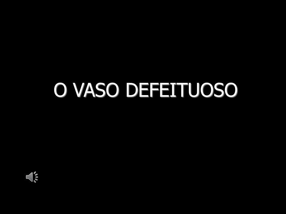 O VASO DEFEITUOSO CLIC