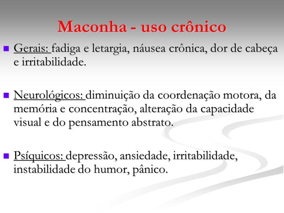 Maconha - uso crônico Gerais: fadiga e letargia, náusea crônica, dor de cabeça e irritabilidade.