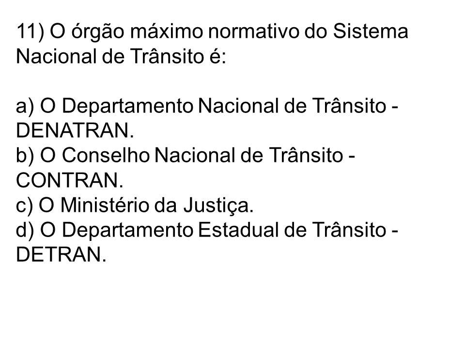 11) O órgão máximo normativo do Sistema Nacional de Trânsito é: