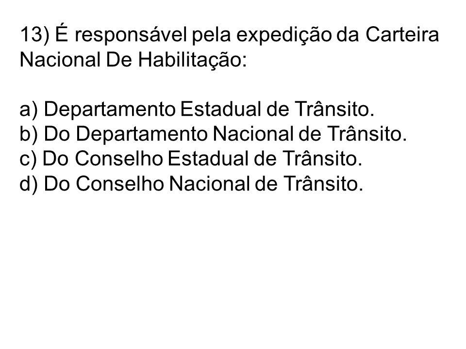13) É responsável pela expedição da Carteira Nacional De Habilitação: