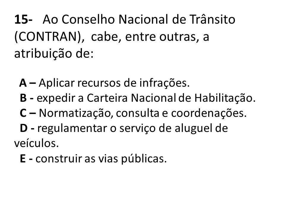 15- Ao Conselho Nacional de Trânsito (CONTRAN), cabe, entre outras, a atribuição de: