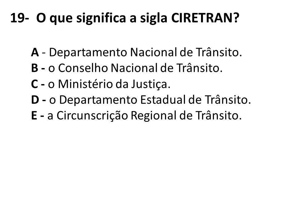 19- O que significa a sigla CIRETRAN