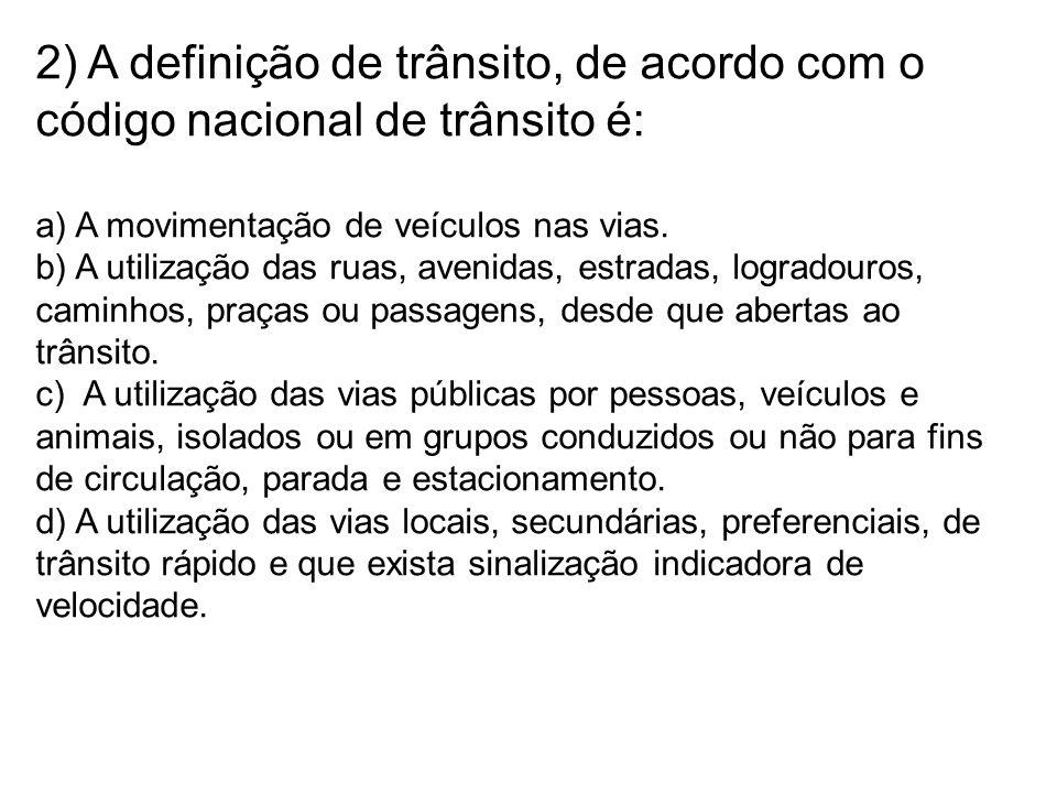 2) A definição de trânsito, de acordo com o código nacional de trânsito é: