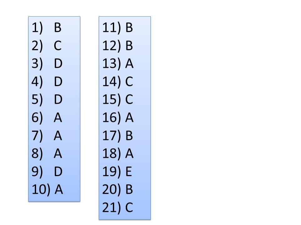 B C D A 11) B 12) B 13) A 14) C 15) C 16) A 17) B 18) A 19) E 20) B 21) C