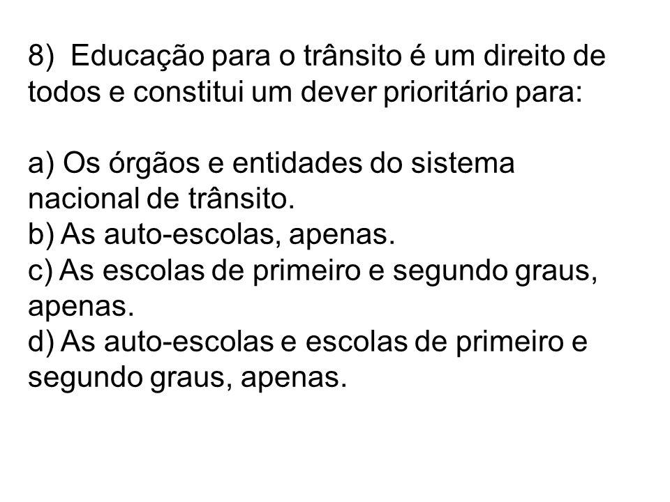 8) Educação para o trânsito é um direito de todos e constitui um dever prioritário para: