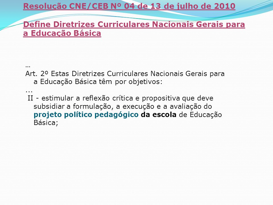 Resolução CNE/CEB Nº 04 de 13 de julho de 2010 Define Diretrizes Curriculares Nacionais Gerais para a Educação Básica