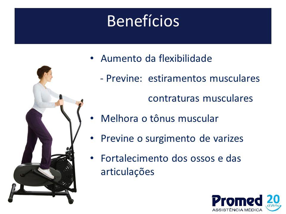 Benefícios Aumento da flexibilidade - Previne: estiramentos musculares