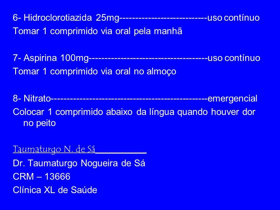 6- Hidroclorotiazida 25mg----------------------------uso contínuo