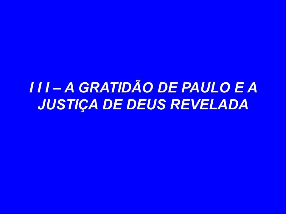 I I I – A GRATIDÃO DE PAULO E A JUSTIÇA DE DEUS REVELADA