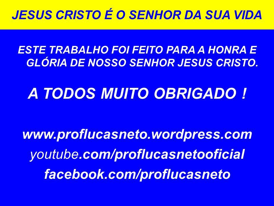 JESUS CRISTO É O SENHOR DA SUA VIDA facebook.com/proflucasneto