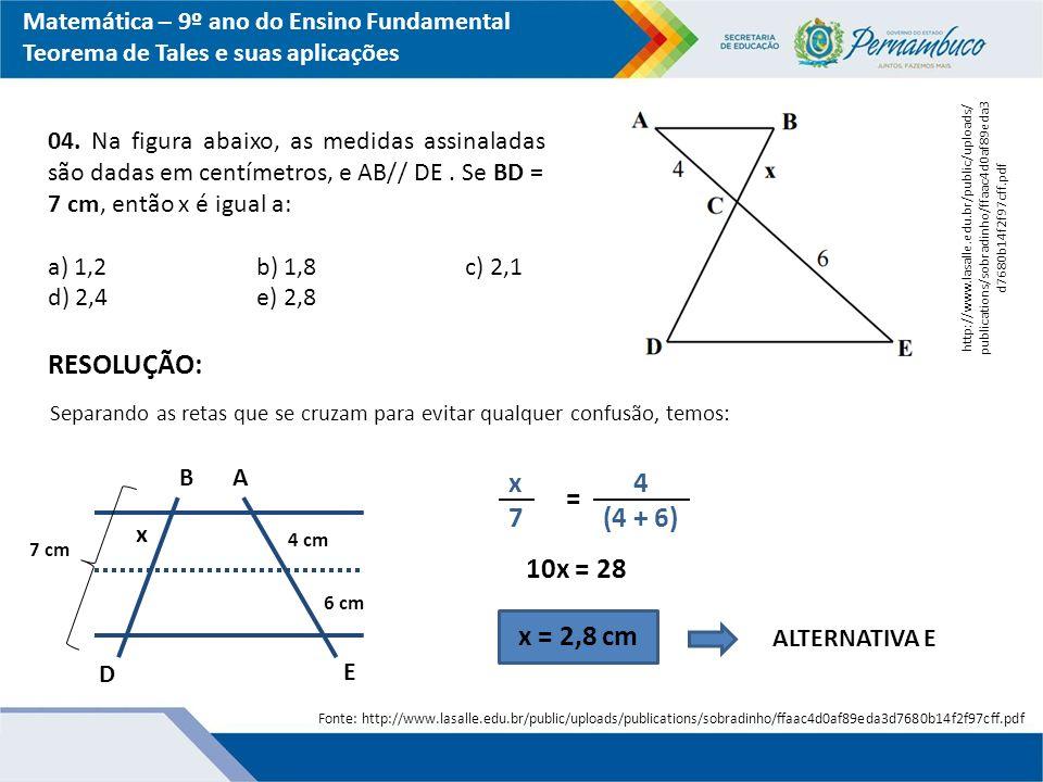RESOLUÇÃO: x 7 4 (4 + 6) = 10x = 28 x = 2,8 cm
